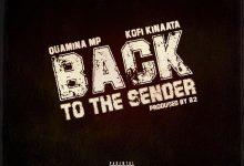 Quamina Mp Back To The Sender ft Kofi Kinaata