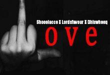 Shooelacce - Fake Love ft Kwesi Lordsfavor x Dhis Wheeq