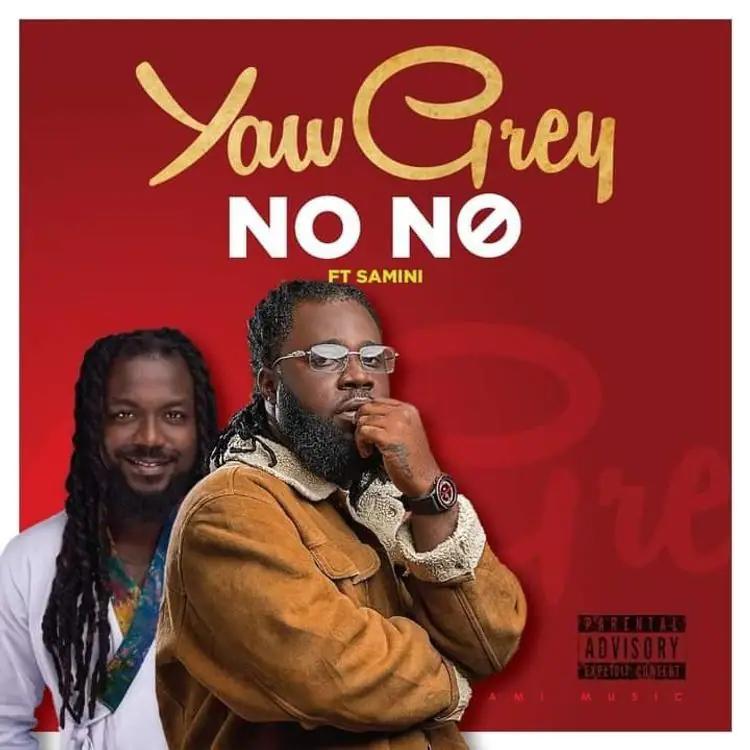 Yaw Grey No No ft Samini