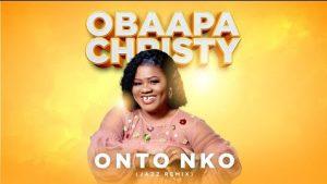 Obaapa Christy – Onto Nko mp3 download